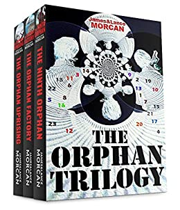 The Orphan Trilogy (The Ninth Orphan / The Orphan Factory / The Orphan Uprising) by [James Morcan, Lance Morcan]