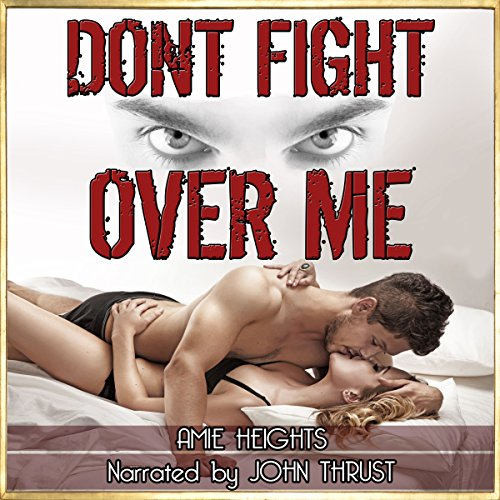 Don't Fight Over Me: An Illicit Affair Turned Dangerous audiobook cover art