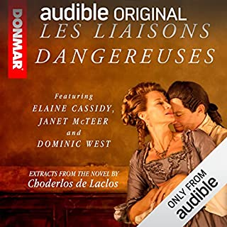 Les Liaisons Dangereuses     Read by the Cast of the Stage Play              By:                                                                                                                                 Choderlos de Laclos                               Narrated by:                                                                                                                                 Dominic West,                                                                                        Janet McTeer,                                                                                        Una Stubbs,                   and others                 Length: 2 hrs and 10 mins     2,721 ratings     Overall 3.7