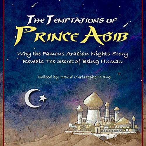 The Temptations of Prince Agib: Why the Famous Arabian Nights Story Reveals the Secret of Being Human audiobook cover art