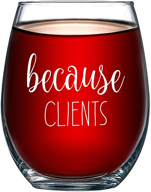 Because Clients Funny Stemless Wine Glass 15oz Unique Gift Idea For Hairdresser Makeup Artist Nail Tech Lawyer Realtor Real Estate Agents Perfect Birthday And Christmas Gifts For Men Or Women