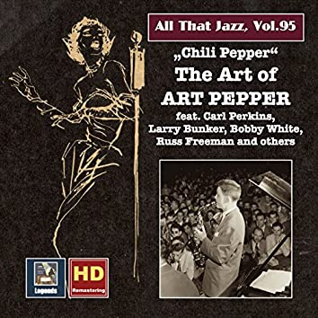 """All That Jazz, Vol. 95: """"Chili Pepper"""" — The Art of Art Pepper (Remastered 2017)"""