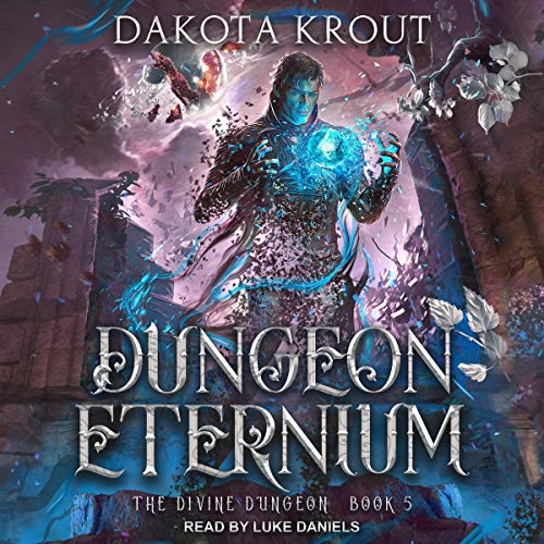 Dungeon Eternium, Divine Dungeon Series, Book 5 - Dakota Krout