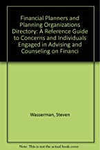 Financial Planners and Planning Organizations Directory: A Reference Guide to Concerns and Individuals Engaged in Advising and Counseling on Financi