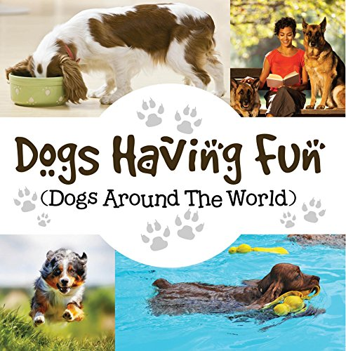 Dogs Having Fun (Dogs Around The World): Pets for Kids (Children's Dog Books) (English Edition)