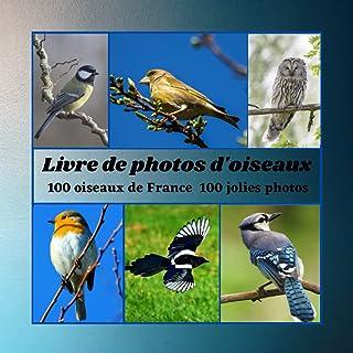 Livre de photos d'oiseaux: ouvrage les oiseaux,guide des oiseaux de France, 100 jolies photographies d'oiseaux d'espèces d...