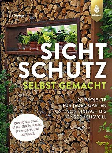 Sichtschutz selbst gemacht: 20 Projekte für jeden Garten von einfach bis anspruchsvoll. Ideen und Inspirationen mit Holz, Stein, Beton, Metall, Glas, Kunststoff, Textil und Pflanzen
