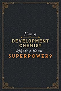 Development Chemist Notebook Planner - I'm A Development Chemist What's Your Superpower Job Title Working Cover Daily Jour...
