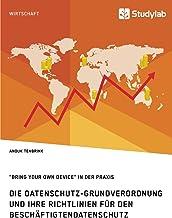Die Datenschutz-Grundverordnung und ihre Richtlinien für den Beschäftigtendatenschutz. Bring Your Own Device in der Praxis (German Edition)