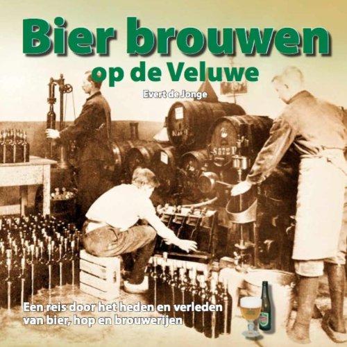 Bier brouwen op de Veluwe: een reis door het heden en verleden van bier, hop en brouwerijen (Schaffelaarreeks)