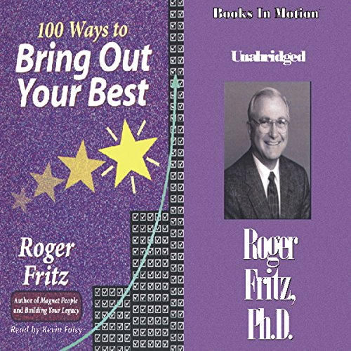 100 Ways To Bring Out Your Best                   By:                                                                                                                                 Roger Fritz                               Narrated by:                                                                                                                                 Kevin Foley                      Length: 3 hrs and 54 mins     1 rating     Overall 3.0