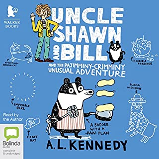 Uncle Shawn and Bill and the Pajimminy Crimminy Unusual Adventure                   By:                                                                                                                                 A. L. Kennedy                               Narrated by:                                                                                                                                 A. L. Kennedy                      Length: 3 hrs and 30 mins     Not rated yet     Overall 0.0