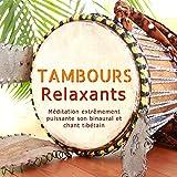 Tambours Relaxants - Méditation extrêmement puissante son binaural et chant...