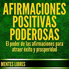 Afirmaciones Positivas Poderosas [Powerful Positive Affirmations]