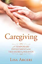Caregiving: A Temporary Investment Into the Treasures of Heaven