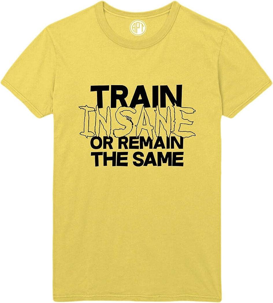 Train Insane or Remain The Same Printed T-Shirt