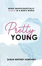 Pretty Young: Being Unapologetically Female in a Man's World