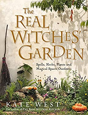 The Real Witches' Garden: Spells, Herbs, Plants and Magical Spaces Outdoors