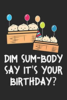 Dim Sum-Body Say It's Your Birthday: Chinese Food Dot Grid Journal, Diary, Notebook 6 x 9 inches with 120 Pages