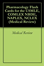 Pharmacology Flash Cards for the USMLE, COMLEX NBDE, NAPLEX, NCLEX (Medical Review Book 1)