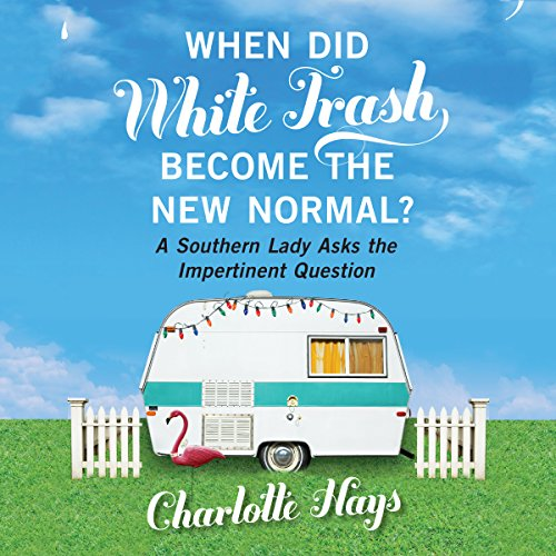 When Did White Trash Become the New Normal? audiobook cover art
