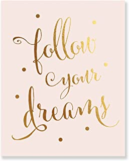 Follow Your Dreams Gold Foil on Blush Pink Matte Paper Decor Wall Art Print Inspirational Motivational Quote Metallic Poster 8 inches x 10 inches C45