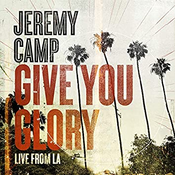 Give You Glory (Live From LA)
