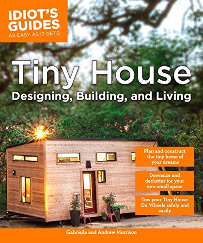 Compare Textbook Prices for Tiny House Designing, Building, & Living Idiot's Guides  ISBN 9781465462701 by Morrison, Andrew,Morrison, Gabriella