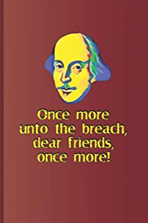 Once More, Unto the Breach, Dear Friends, Once More!: A Quote from Henry V by William Shakespeare