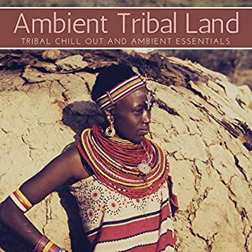 Ambient Tribal Land - Tribal Chill Out And Ambient Essentials