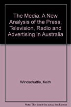 The Media: A New Analysis of the Press, Television, Radio and Advertising in Australia