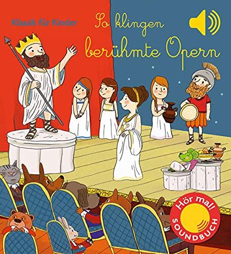 So klingen berühmte Opern: Klassik für Kinder (Soundbuch) (Soundbücher)