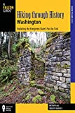 Hiking through History Washington: Exploring The Evergreen State s Past By Trail