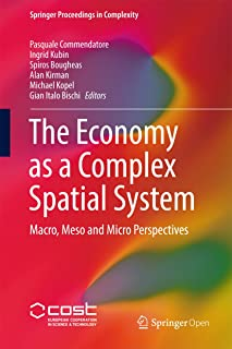 The Economy as a Complex Spatial System: Macro, Meso and Micro Perspectives (Springer Proceedings in Complexity)