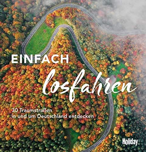 HOLIDAY Reisebuch: Einfach losfahren: 30 Traumstraßen in und um Deutschland entdecken
