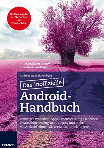 Das inoffizielle Android-Handbuch: Einsteiger-Workshop, Apps, Datensicherung, Sicherheit, Privatsphare, Tuning, Root-Zugang und mehr: Mit Android . . . Tuning, Sicherheit, Office, Musik, Video & Co