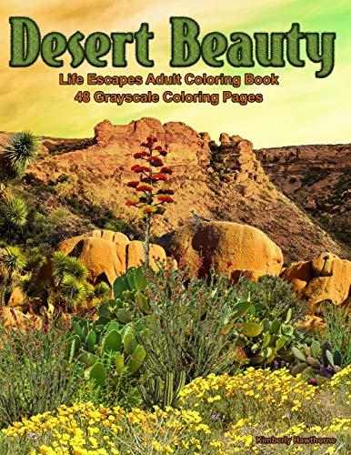 Desert Beauty: Life Escapes Adult Coloring Books 48 grayscale coloring pages of South West Desert Scenes, Cactus, Grand Canyon, Painted Desert, Native Arizona Flowers and more