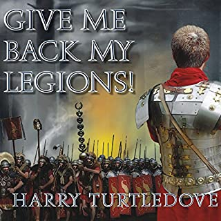Give Me Back My Legions!     A Novel of Ancient Rome              By:                                                                                                                                 Harry Turtledove                               Narrated by:                                                                                                                                 Simon Vance                      Length: 10 hrs and 59 mins     94 ratings     Overall 3.9