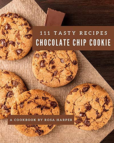 111 Tasty Chocolate Chip Cookie Recipes: The Highest Rated Chocolate Chip Cookie Cookbook You Should Read (English Edition)