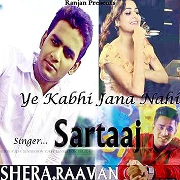 Ye Kabhi Jana Nahi (feat. Shera Raavan)