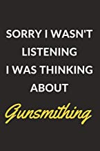 "Sorry I Wasn't Listening I Was Thinking About Gunsmithing: Gunsmithing Journal Notebook to Write Down Things, Take Notes, Record Plans or Keep Track of Habits (6"" x 9"" - 120 Pages)"