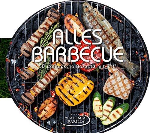 BBQ & Grill Kochbuch: 50 italienische Rezepte mit Pfiff. Von klassischen Grillrezepten über Barbecue Saucen bis zur richtigen Technik zum Steak grillen; Barbecue für Gourmets - alles Barbecue