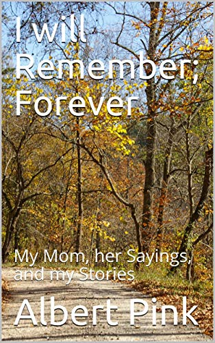 I will Remember; Forever: My Mom, her Sayings, and my Stories (English Edition)