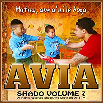 Shado Avia, Vol. 7: Matua, Ave A'U I Le Aoga