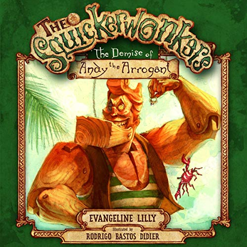 The Squickerwonkers, Vol 3: The Demise of Andy the Arrogant                    By:                                                                                                                                 Evangeline Lilly                               Narrated by:                                                                                                                                 Evangeline Lilly                      Length: 9 mins     Not rated yet     Overall 0.0