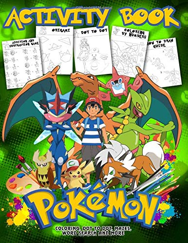 Pokemon Activity Book: Coloring, Dot to Dot, Mazes, Word Search and More... Pokemon Activity Book For Boys, Girls, Toddlers, Preschoolers, Kids 6-7, 8-9, 10-12 Ages