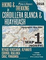 Hiking & Trekking in Cordillera Blanca & Huayhuash Map 1 North Nevado Huascaran, Alpamayo, Corongo, Huallanca, Caraz, Pomabamba Topographic Map Atlas 1-50000: Trails, Hikes & Walks Topographic Map (Travel Guide Trail Maps Peru Huaraz Huascaran)