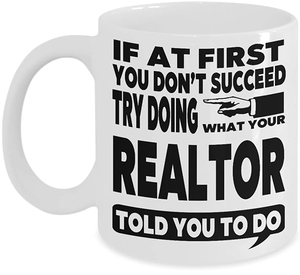 Realtor Stuff Realtor Mug Real Estate Agent Funny Coffee Cup - If at First You Don't Succeed Try Doing What Your Realtor Told You to Do