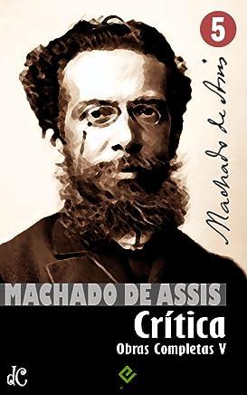 Obras Completas de Machado de Assis V: Crítica Completa (Edição Definitiva)