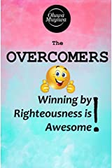 The Overcomers: Winning by righteousness is awesome! Kindle Edition